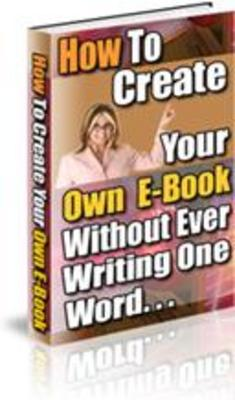 Product picture How To Create Your Own Ebook without Writing One Word